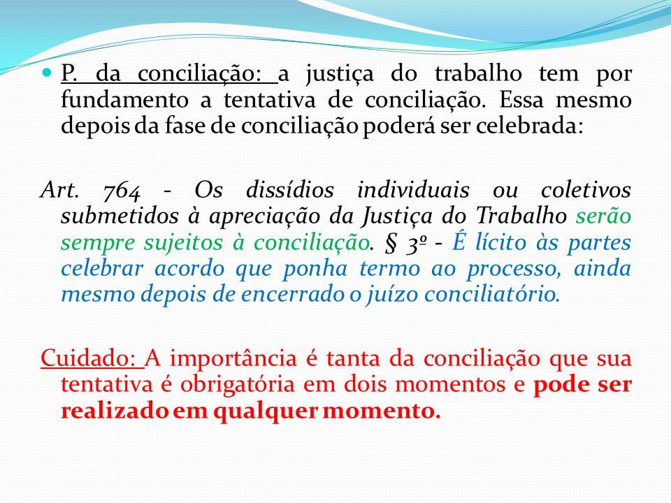 P. da conciliação: a justiça do trabalho tem por fundamento a tentativa de conciliação. Essa mesmo depois da fase de conciliação poderá ser celebrada: