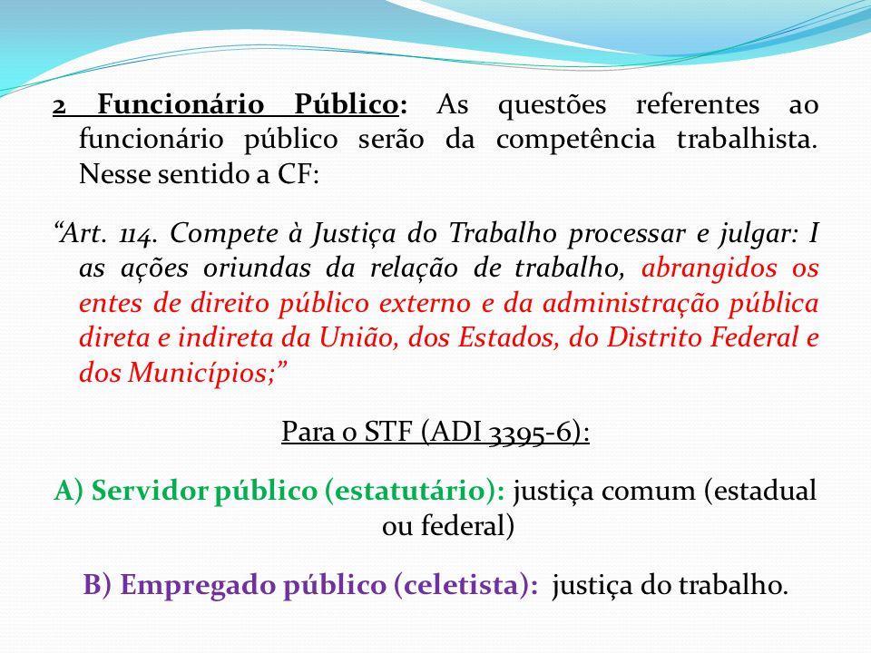 2 Funcionário Público: As questões referentes ao funcionário público serão da competência trabalhista.
