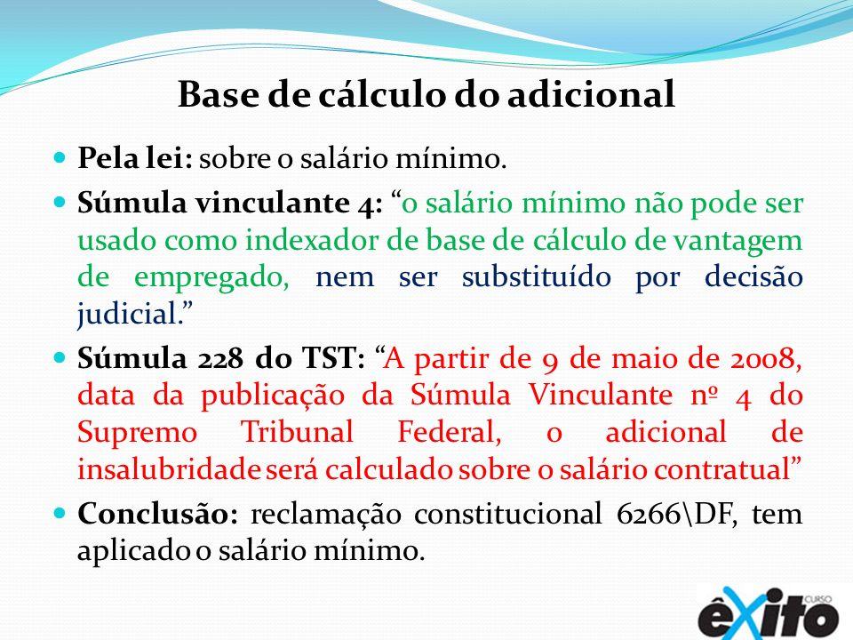 Base de cálculo do adicional Pela lei: sobre o salário mínimo. Súmula vinculante 4: o salário mínimo não pode ser usado como indexador de base de cálc