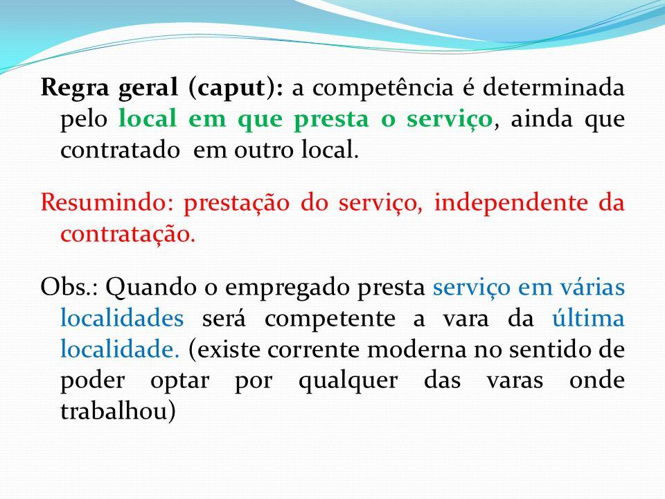 Regra geral (caput): a competência é determinada pelo local em que presta o serviço, ainda que contratado em outro local. Resumindo: prestação do serv