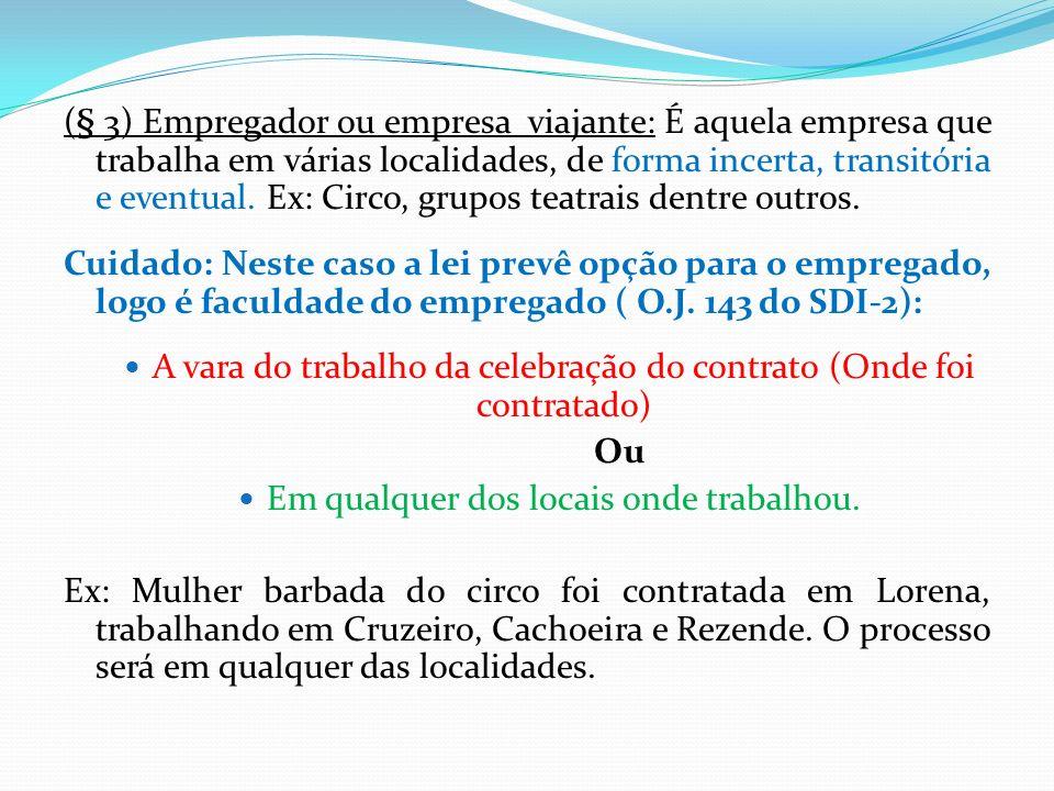 (§ 3) Empregador ou empresa viajante: É aquela empresa que trabalha em várias localidades, de forma incerta, transitória e eventual. Ex: Circo, grupos