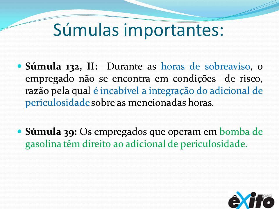Súmulas importantes: Súmula 132, II: Durante as horas de sobreaviso, o empregado não se encontra em condições de risco, razão pela qual é incabível a integração do adicional de periculosidade sobre as mencionadas horas.