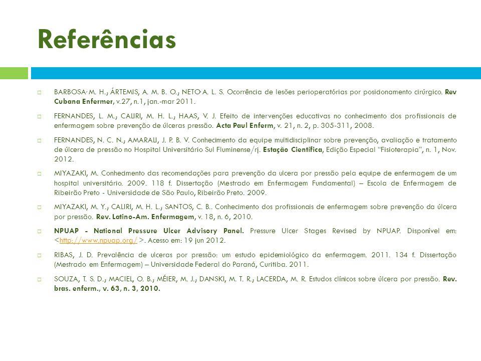 Referências BARBOSA, M. H.; ÁRTEMIS, A. M. B. O.; NETO, A. L. S. Ocorrência de lesões perioperatórias por posicionamento cirúrgico. Rev Cubana Enferme
