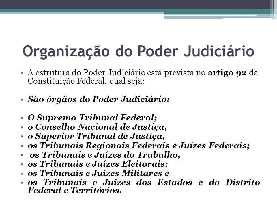 Organização do Poder Judiciário A estrutura do Poder Judiciário está prevista no artigo 92 da Constituição Federal, qual seja: São órgãos do Poder Jud