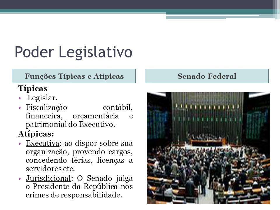 Poder Legislativo Funções Típicas e AtípicasSenado Federal Típicas Legislar. Fiscalização contábil, financeira, orçamentária e patrimonial do Executiv