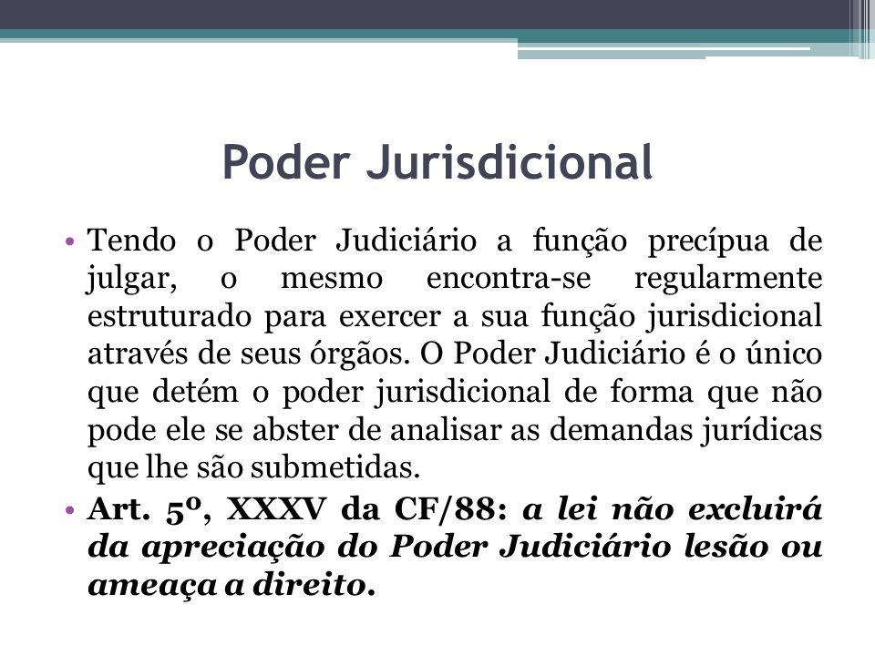 Poder Jurisdicional Tendo o Poder Judiciário a função precípua de julgar, o mesmo encontra-se regularmente estruturado para exercer a sua função juris