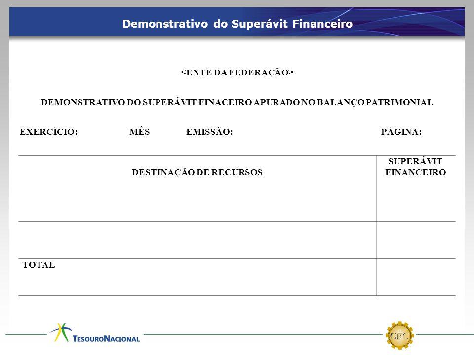 DEMONSTRATIVO DO SUPERÁVIT FINACEIRO APURADO NO BALANÇO PATRIMONIAL EXERCÍCIO: MÊS EMISSÃO: PÁGINA: DESTINAÇÃO DE RECURSOS SUPERÁVIT FINANCEIRO TOTAL