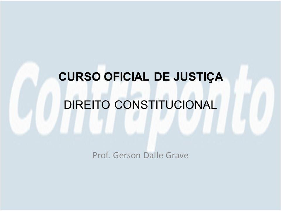 CURSO OFICIAL DE JUSTIÇA DIREITO CONSTITUCIONAL Prof. Gerson Dalle Grave