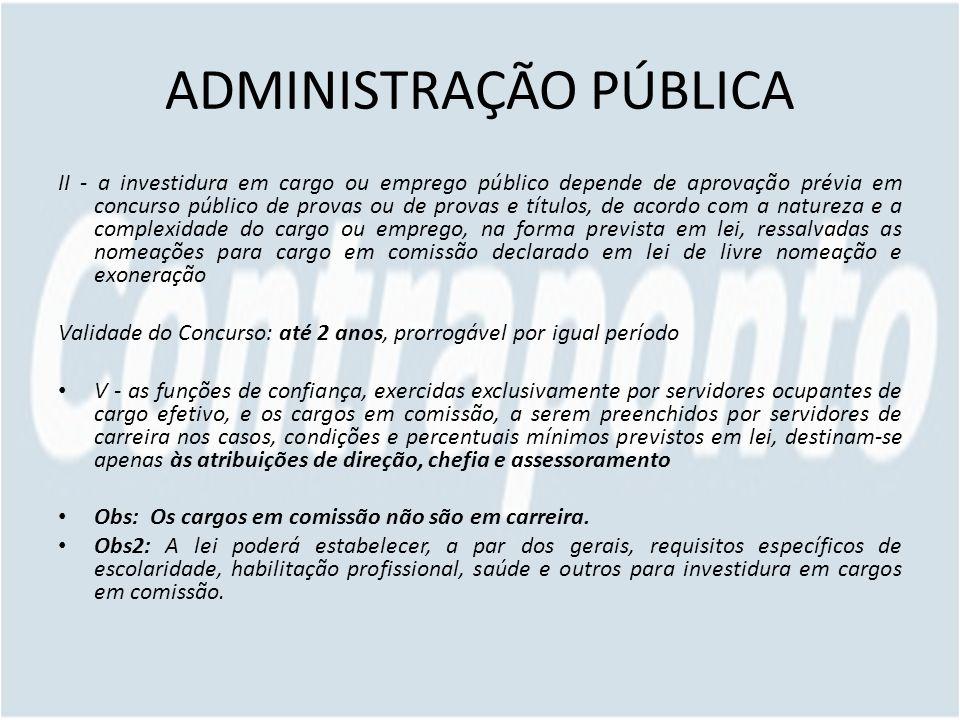 ADMINISTRAÇÃO PÚBLICA II - a investidura em cargo ou emprego público depende de aprovação prévia em concurso público de provas ou de provas e títulos,