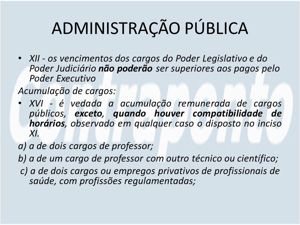 ADMINISTRAÇÃO PÚBLICA XII - os vencimentos dos cargos do Poder Legislativo e do Poder Judiciário não poderão ser superiores aos pagos pelo Poder Execu