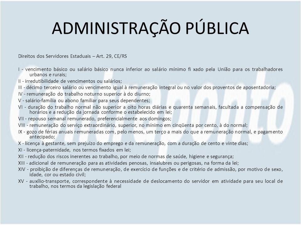 ADMINISTRAÇÃO PÚBLICA Direitos dos Servidores Estaduais – Art. 29, CE/RS I - vencimento básico ou salário básico nunca inferior ao salário mínimo fi x