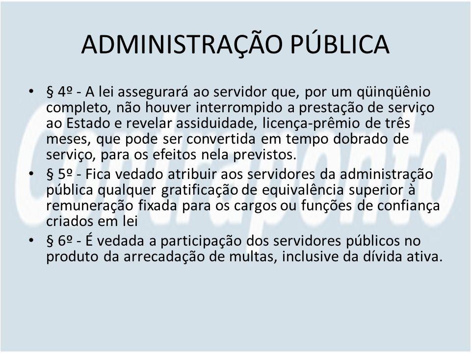ADMINISTRAÇÃO PÚBLICA § 4º - A lei assegurará ao servidor que, por um qüinqüênio completo, não houver interrompido a prestação de serviço ao Estado e