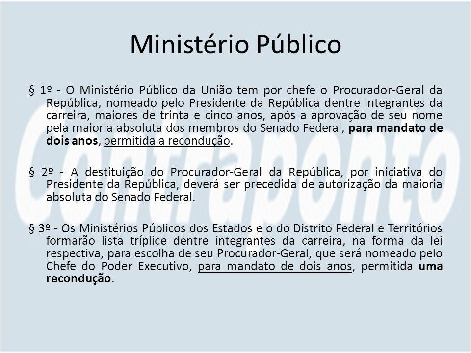 Ministério Público § 1º - O Ministério Público da União tem por chefe o Procurador-Geral da República, nomeado pelo Presidente da República dentre int