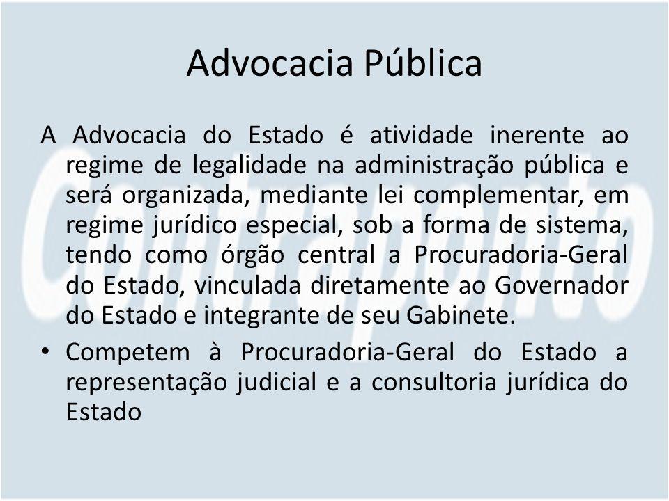 Advocacia Pública A Advocacia do Estado é atividade inerente ao regime de legalidade na administração pública e será organizada, mediante lei compleme