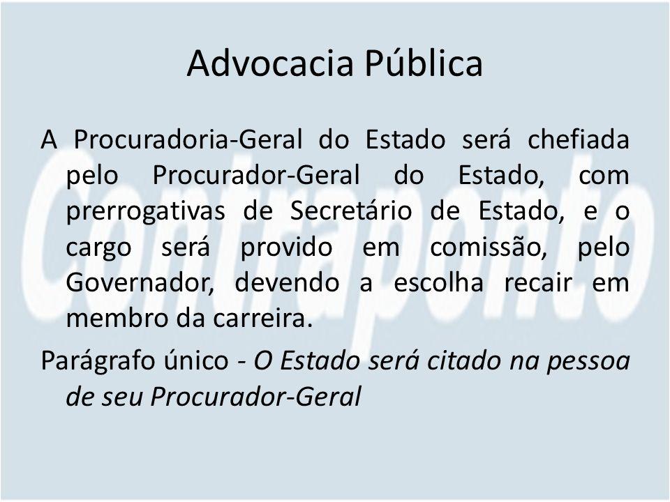 Advocacia Pública A Procuradoria-Geral do Estado será chefiada pelo Procurador-Geral do Estado, com prerrogativas de Secretário de Estado, e o cargo s