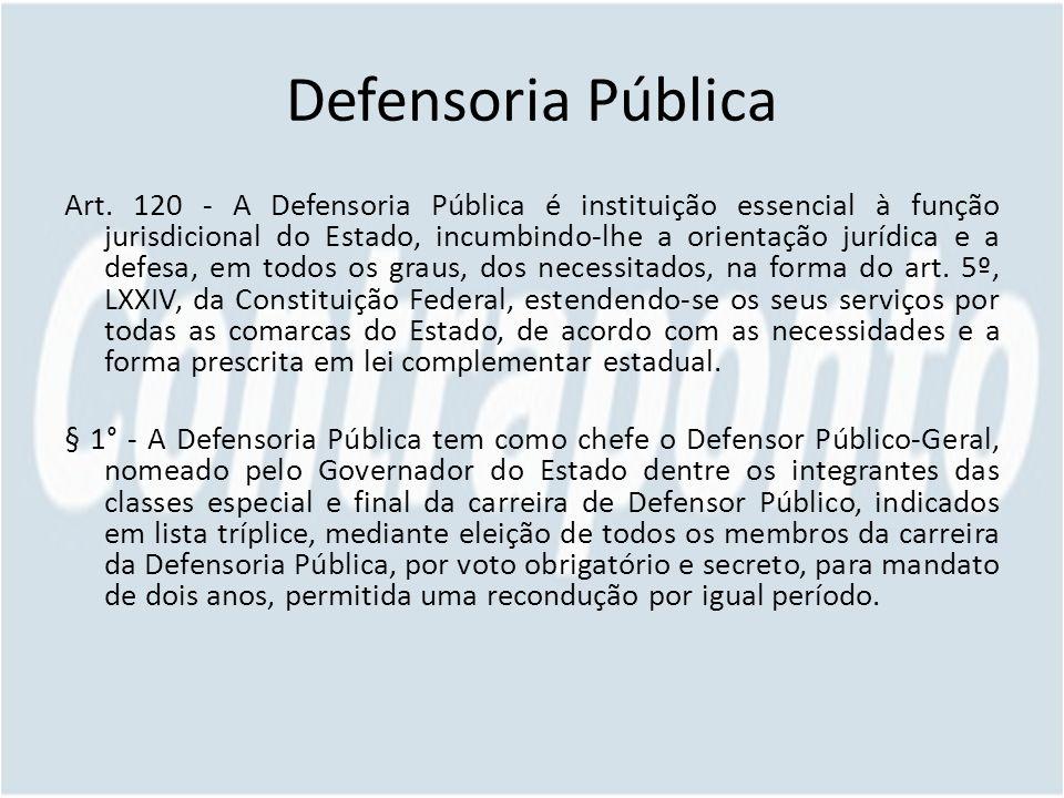 Defensoria Pública Art. 120 - A Defensoria Pública é instituição essencial à função jurisdicional do Estado, incumbindo-lhe a orientação jurídica e a