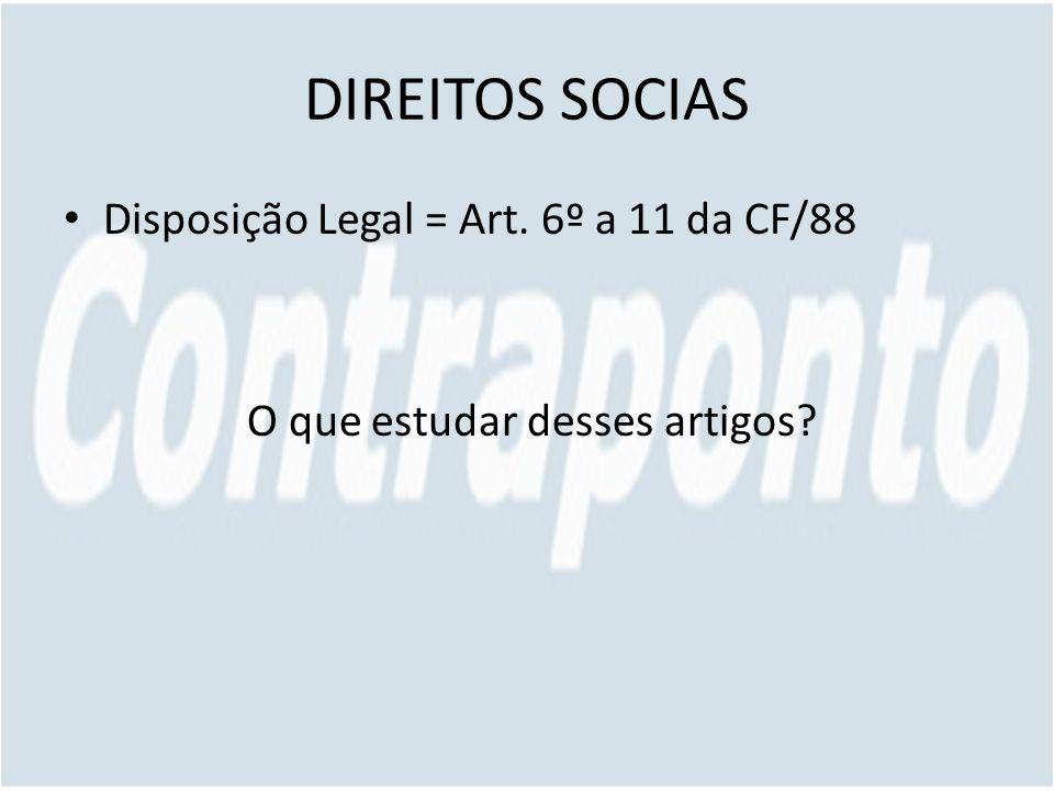 DIREITOS SOCIAS Disposição Legal = Art. 6º a 11 da CF/88 O que estudar desses artigos?