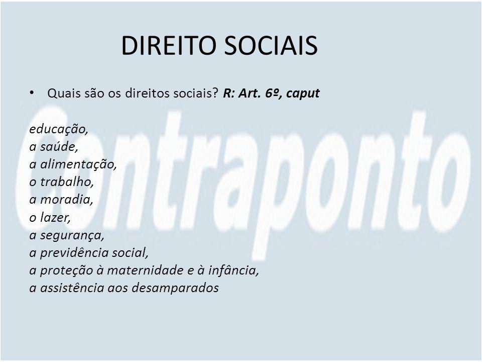 DIREITO SOCIAIS Quais são os direitos sociais? R: Art. 6º, caput educação, a saúde, a alimentação, o trabalho, a moradia, o lazer, a segurança, a prev