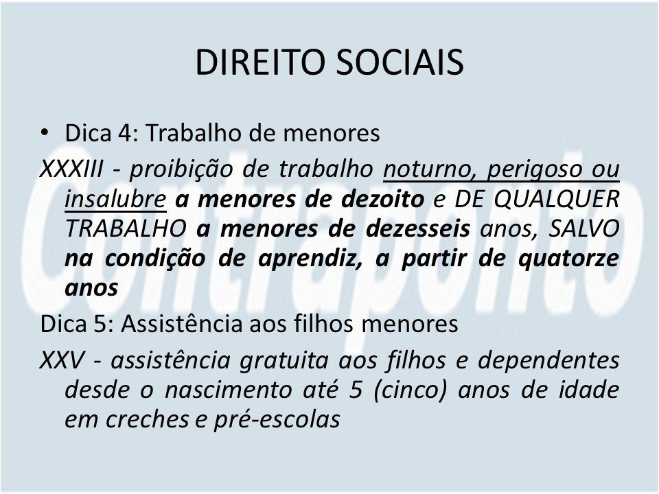 DIREITO SOCIAIS Dica 4: Trabalho de menores XXXIII - proibição de trabalho noturno, perigoso ou insalubre a menores de dezoito e DE QUALQUER TRABALHO