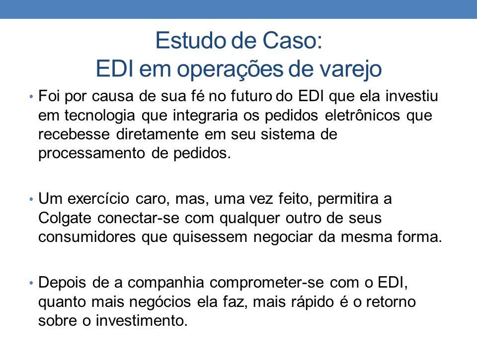 Estudo de Caso: EDI em operações de varejo Foi por causa de sua fé no futuro do EDI que ela investiu em tecnologia que integraria os pedidos eletrônic