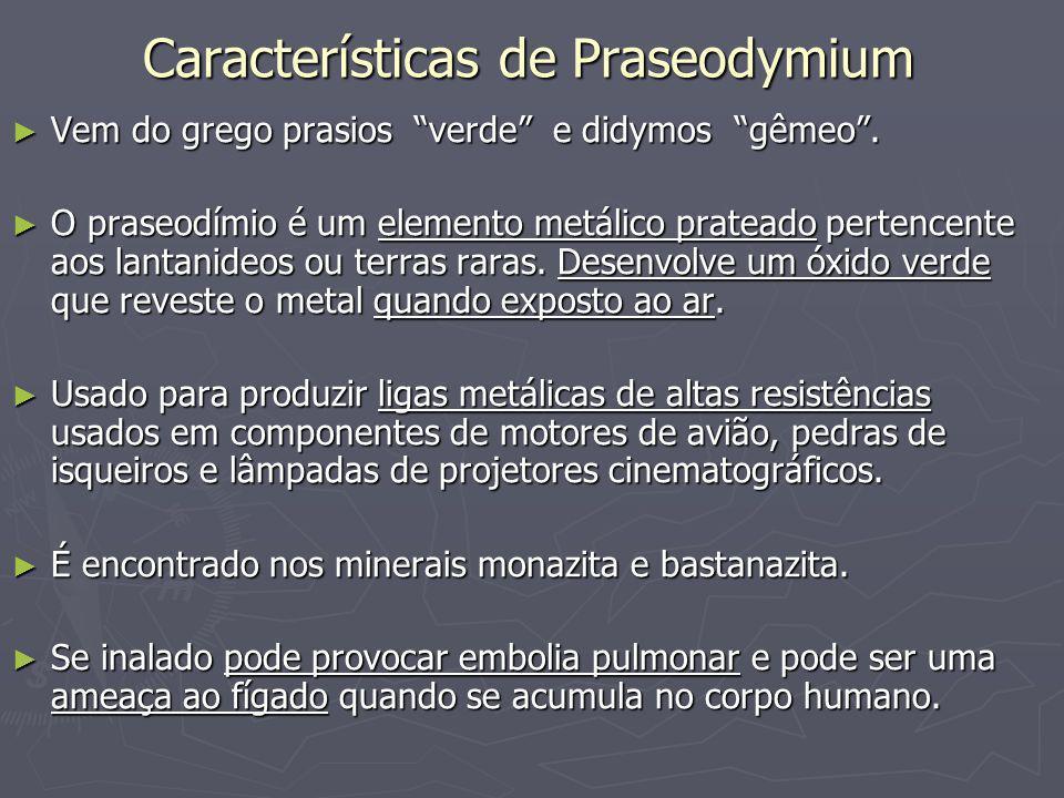 Características de Praseodymium Vem do grego prasios verde e didymos gêmeo. Vem do grego prasios verde e didymos gêmeo. O praseodímio é um elemento me