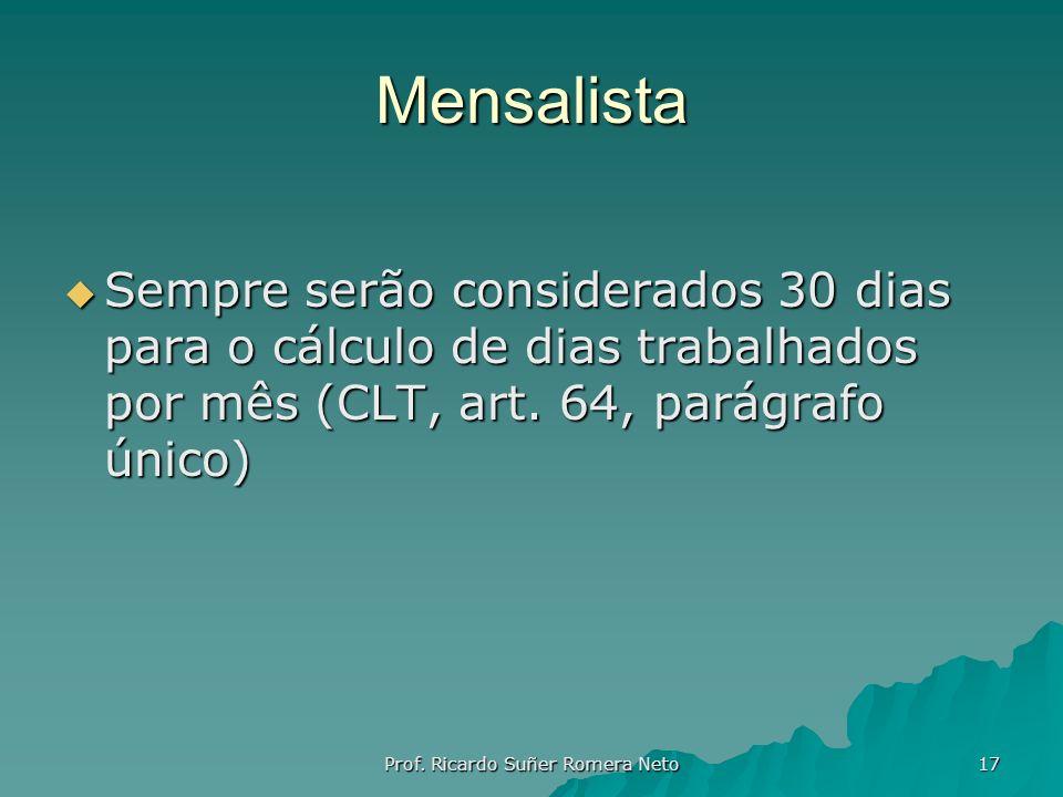 Mensalista Sempre serão considerados 30 dias para o cálculo de dias trabalhados por mês (CLT, art. 64, parágrafo único) Sempre serão considerados 30 d