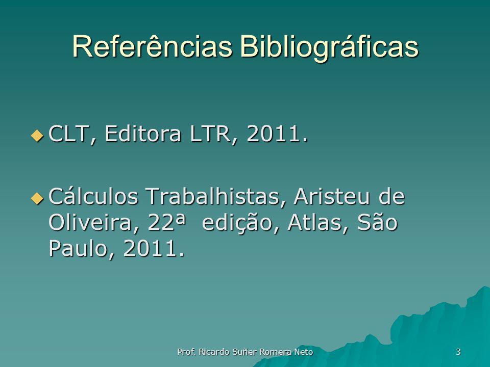 Referências Bibliográficas CLT, Editora LTR, 2011. CLT, Editora LTR, 2011. Cálculos Trabalhistas, Aristeu de Oliveira, 22ª edição, Atlas, São Paulo, 2