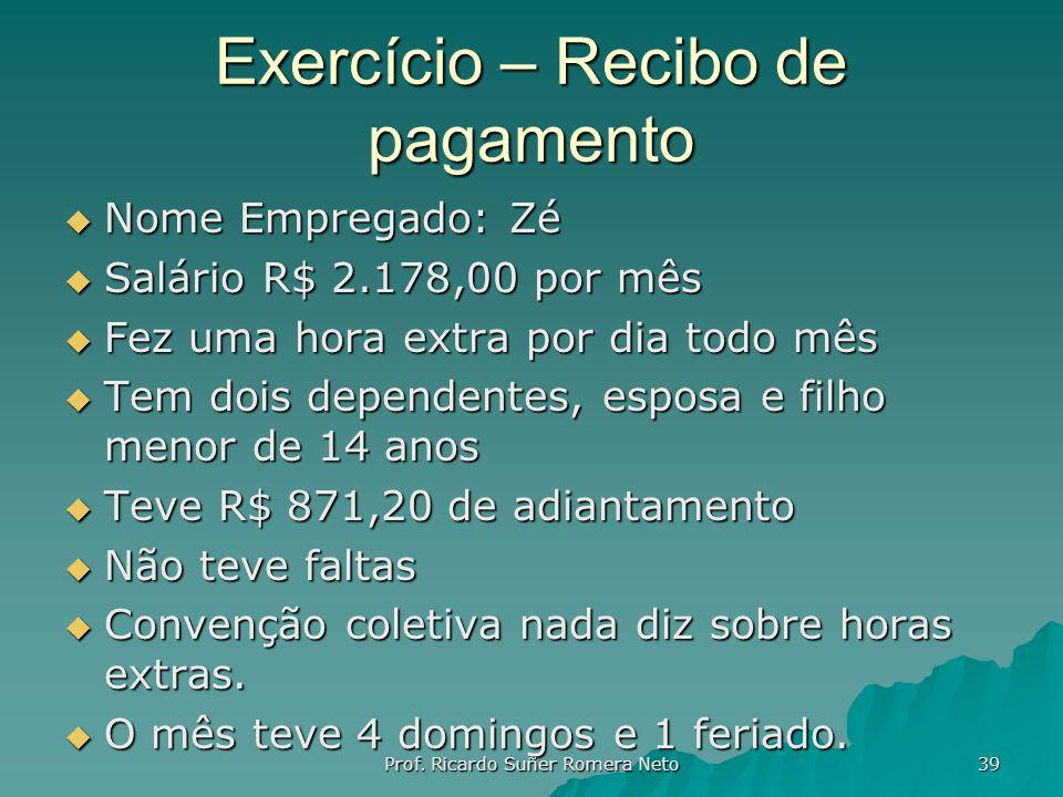Exercício – Recibo de pagamento Nome Empregado: Zé Nome Empregado: Zé Salário R$ 2.178,00 por mês Salário R$ 2.178,00 por mês Fez uma hora extra por d