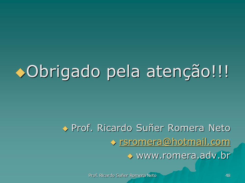 Obrigado pela atenção!!! Obrigado pela atenção!!! Prof. Ricardo Suñer Romera Neto Prof. Ricardo Suñer Romera Neto rsromera@hotmail.com rsromera@hotmai