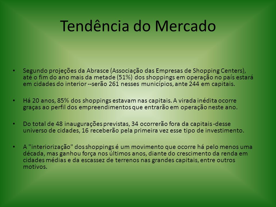 Tendência do Mercado Segundo projeções da Abrasce (Associação das Empresas de Shopping Centers), até o fim do ano mais da metade (51%) dos shoppings e