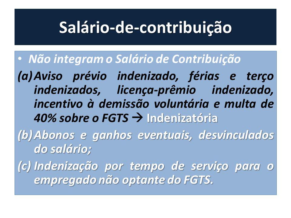Salário-de-contribuição Não integram o Salário de Contribuição Indenizatória (a)Aviso prévio indenizado, férias e terço indenizados, licença-prêmio in