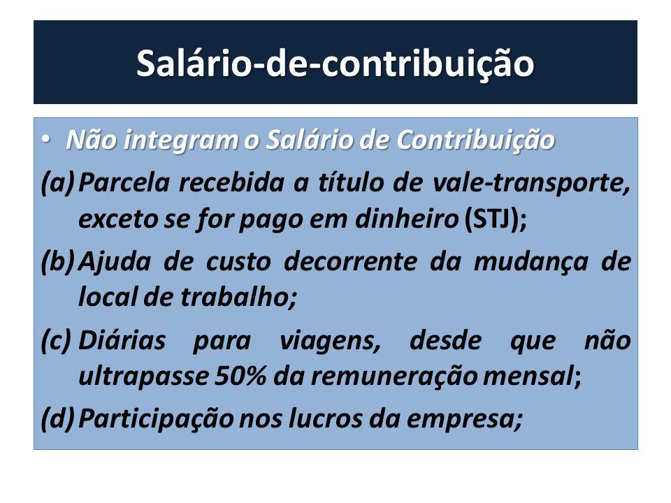 Salário-de-contribuição Não integram o Salário de Contribuição Não integram o Salário de Contribuição (a)Parcela recebida a título de vale-transporte,