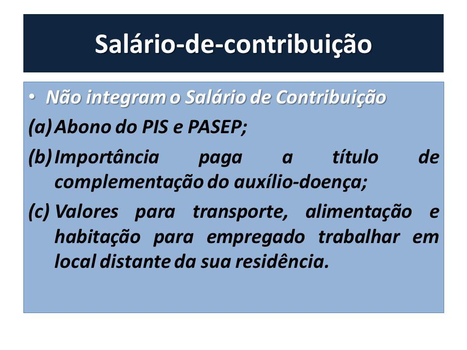 Salário-de-contribuição Não integram o Salário de Contribuição Não integram o Salário de Contribuição (a)Abono do PIS e PASEP; (b)Importância paga a t