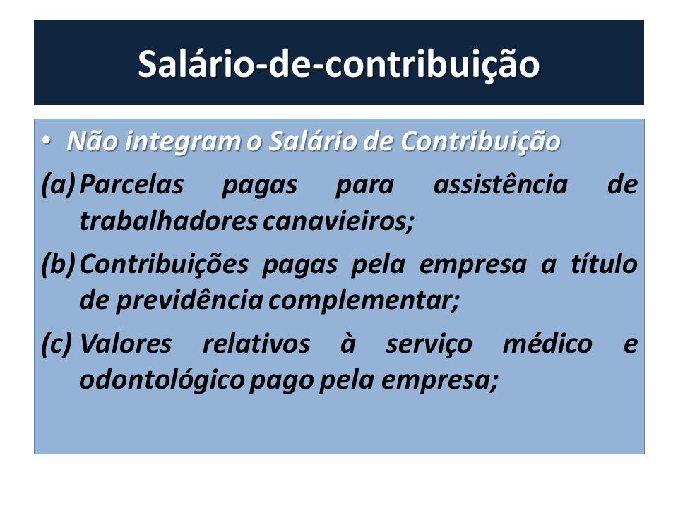 Salário-de-contribuição Não integram o Salário de Contribuição Não integram o Salário de Contribuição (a)Parcelas pagas para assistência de trabalhado