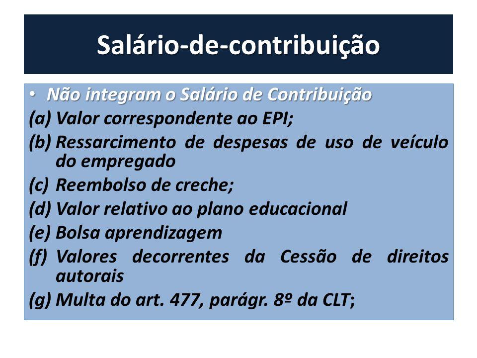 Salário-de-contribuição Não integram o Salário de Contribuição Não integram o Salário de Contribuição (a)Valor correspondente ao EPI; (b)Ressarcimento