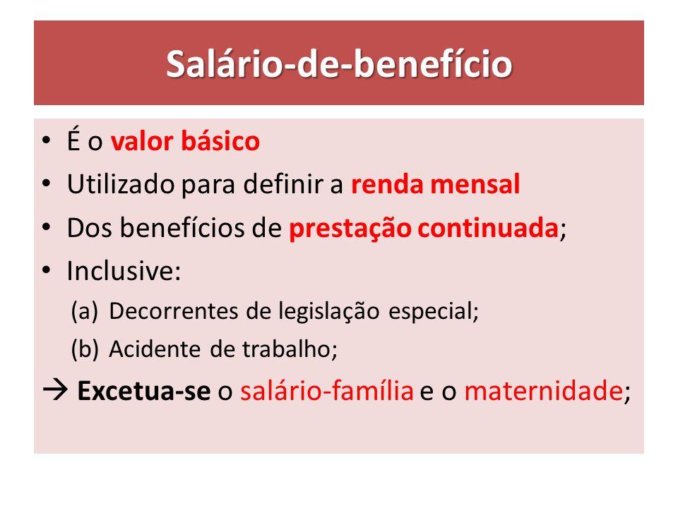 Salário-de-benefício É o valor básico Utilizado para definir a renda mensal Dos benefícios de prestação continuada; Inclusive: (a)Decorrentes de legis