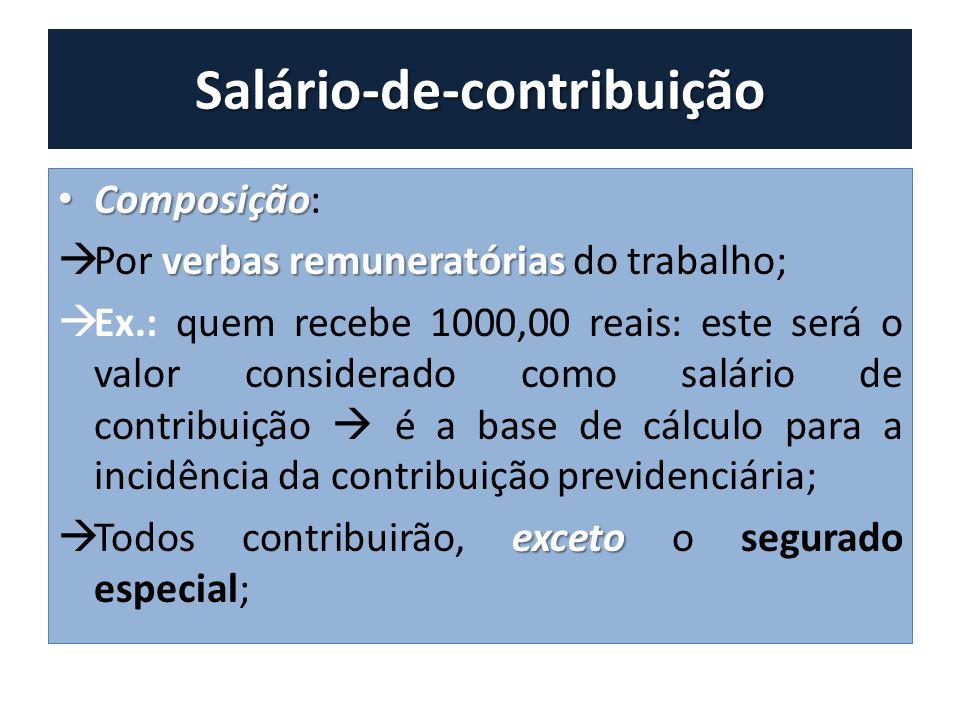 Salário-de-contribuição Composição Composição: verbas remuneratórias Por verbas remuneratórias do trabalho; Ex.: quem recebe 1000,00 reais: este será