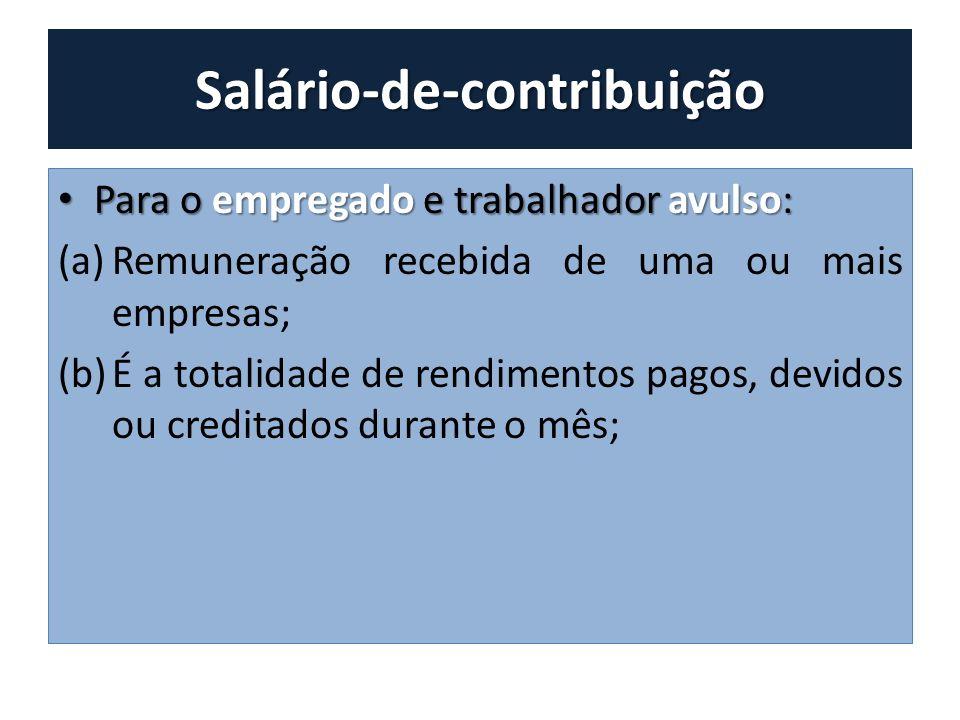 Salário-de-contribuição Para o empregado e trabalhador avulso: Para o empregado e trabalhador avulso: (a)Remuneração recebida de uma ou mais empresas;