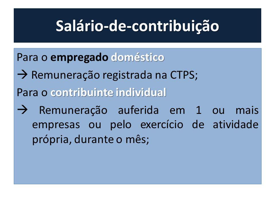 Salário-de-contribuição doméstico Para o empregado doméstico Remuneração registrada na CTPS; contribuinte individual Para o contribuinte individual Re