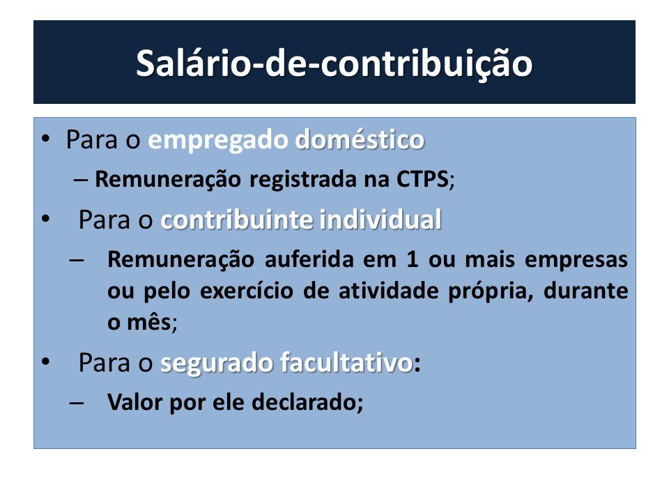 Salário-de-contribuição doméstico Para o empregado doméstico – Remuneração registrada na CTPS; contribuinte individual Para o contribuinte individual