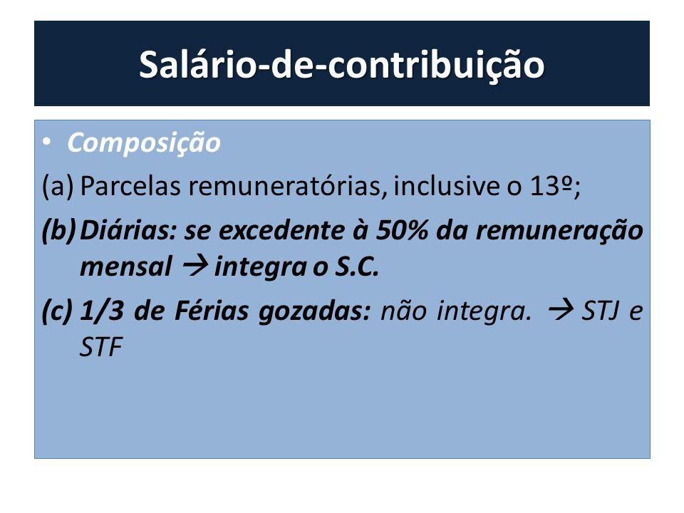 Salário-de-contribuição Composição (a)Parcelas remuneratórias, inclusive o 13º; (b)Diárias: se excedente à 50% da remuneração mensal integra o S.C. (c