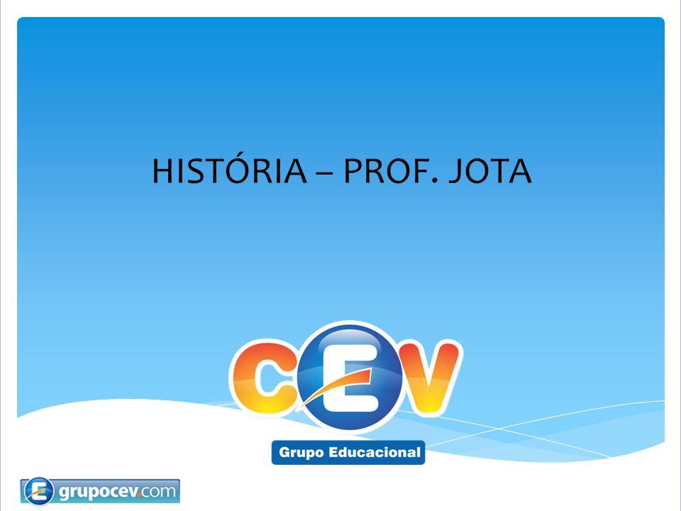 HISTÓRIA – PROF. JOTA