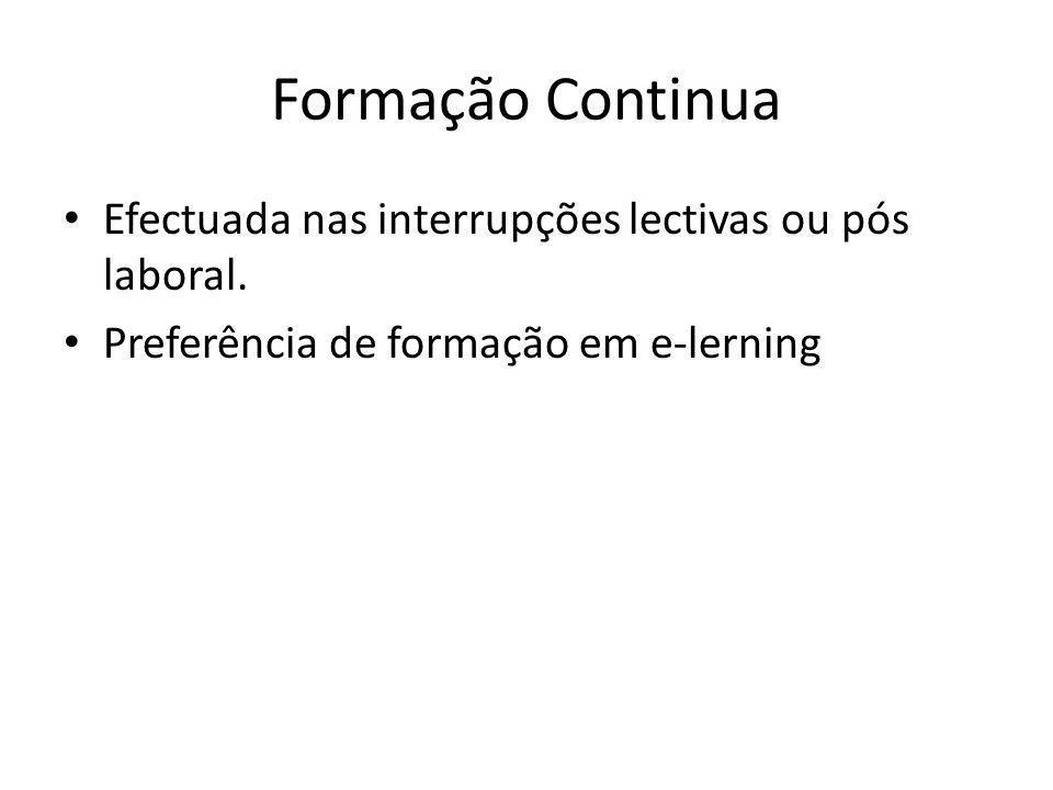 Formação Continua Efectuada nas interrupções lectivas ou pós laboral. Preferência de formação em e-lerning