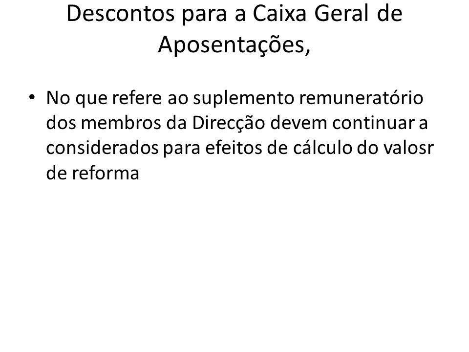Descontos para a Caixa Geral de Aposentações, No que refere ao suplemento remuneratório dos membros da Direcção devem continuar a considerados para efeitos de cálculo do valosr de reforma