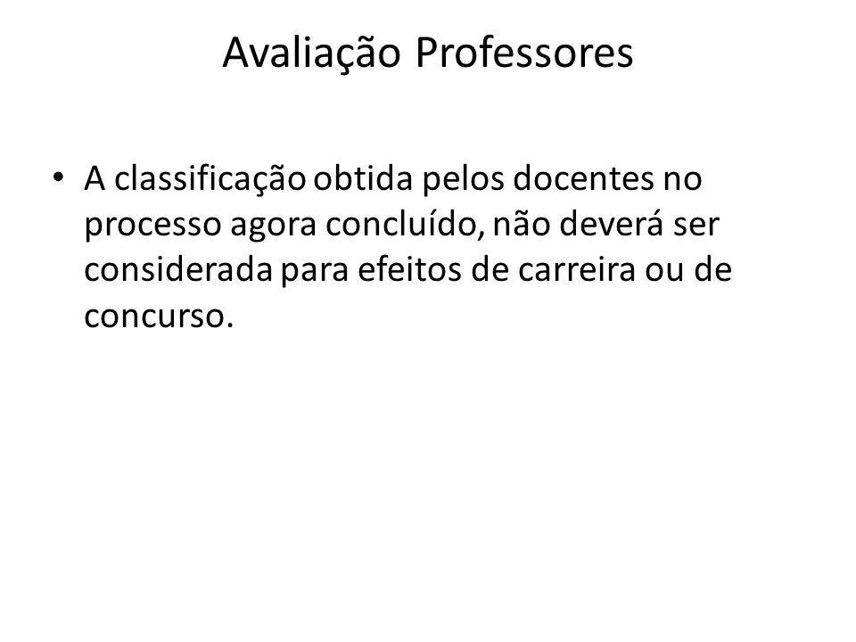Avaliação Professores A classificação obtida pelos docentes no processo agora concluído, não deverá ser considerada para efeitos de carreira ou de concurso.