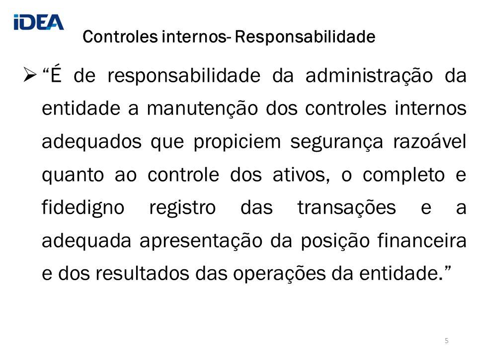 É de responsabilidade da administração da entidade a manutenção dos controles internos adequados que propiciem segurança razoável quanto ao controle d