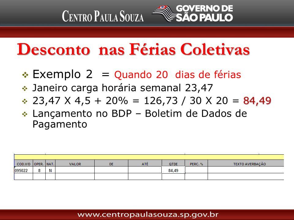 Desconto nas Férias Coletivas Exemplo 2 = Quando 20 dias de férias Janeiro carga horária semanal 23,47 84,49 23,47 X 4,5 + 20% = 126,73 / 30 X 20 = 84
