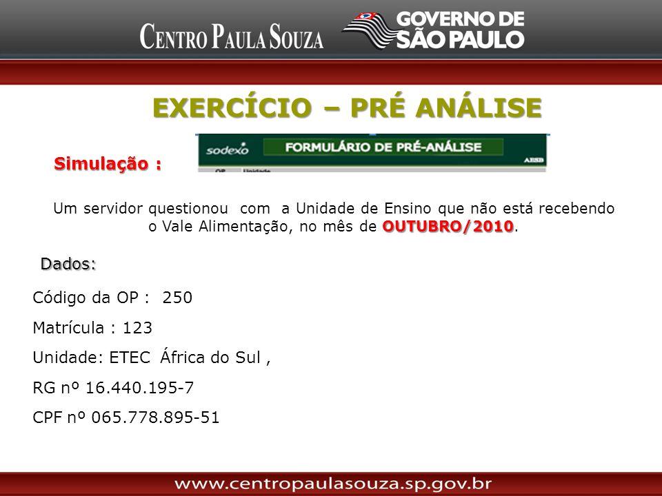 EXERCÍCIO – PRÉ ANÁLISE Um servidor questionou com a Unidade de Ensino que não está recebendo OUTUBRO/2010 o Vale Alimentação, no mês de OUTUBRO/2010.