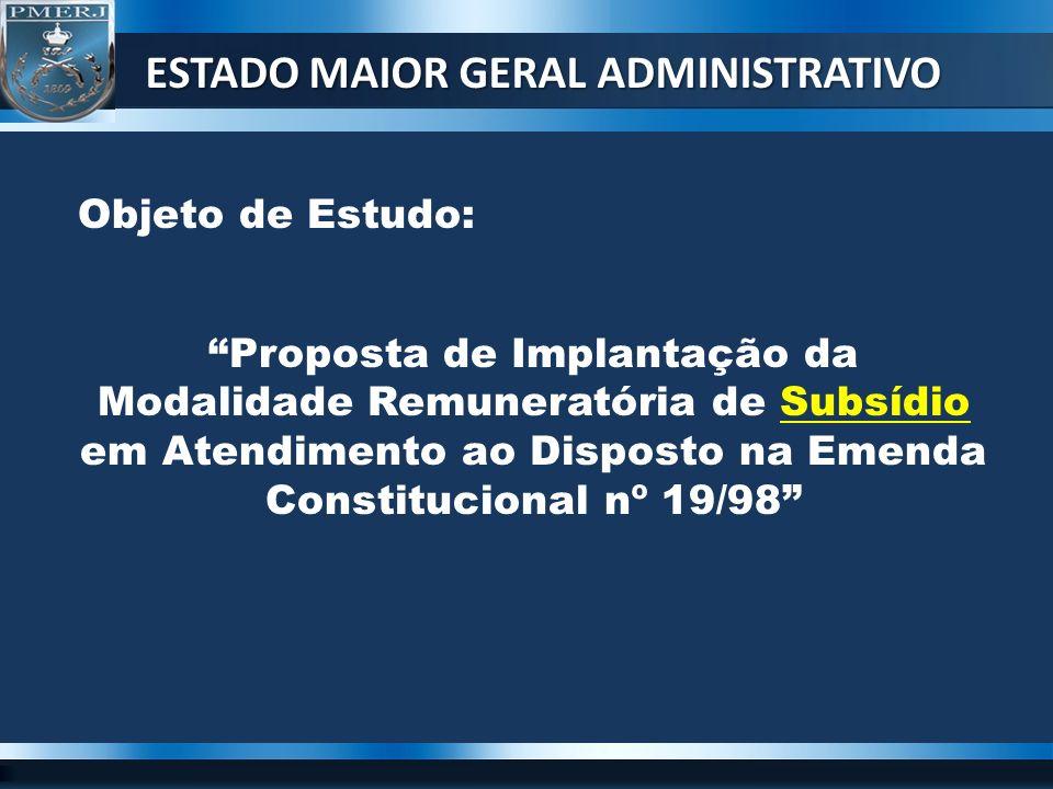 Objeto de Estudo: Proposta de Implantação da Modalidade Remuneratória de Subsídio em Atendimento ao Disposto na Emenda Constitucional nº 19/98 ESTADO