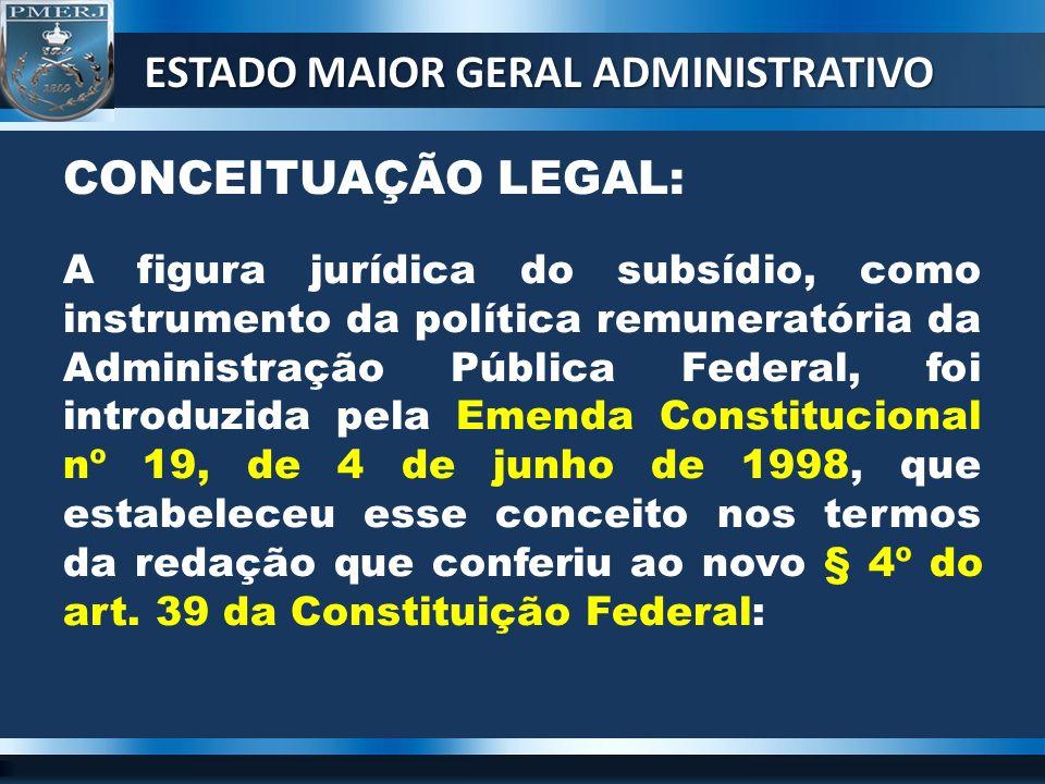 CONCEITUAÇÃO LEGAL: A figura jurídica do subsídio, como instrumento da política remuneratória da Administração Pública Federal, foi introduzida pela E